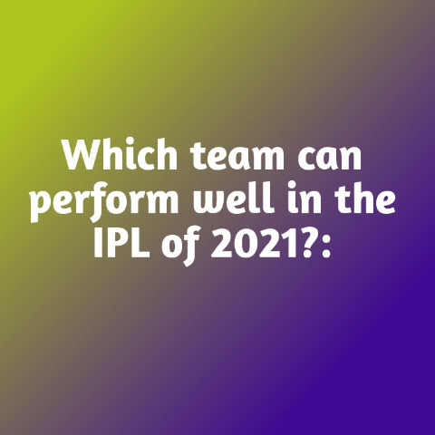 Which team can perform well in the IPL of 2021
