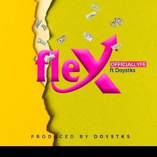 [Music] Officiallyfe Ft Doysticks – Flex