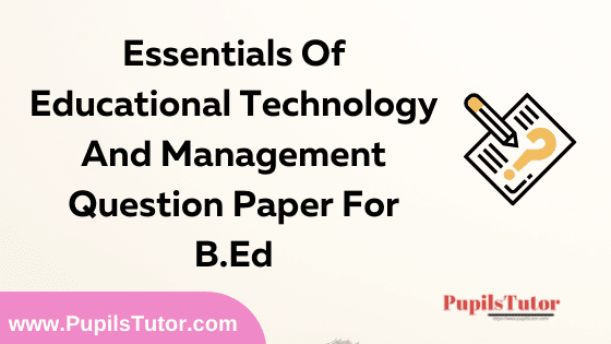 Essentials Of Educational Technology And Management Question Paper For B.Ed 1st And 2nd Year And All The 4 Semesters In English, Hindi And Marathi Medium Free Download PDF   Essentials Of Educational Technology And Management Question Paper In English   Essentials Of Educational Technology And Management Question Paper In Hindi   Essentials Of Educational Technology And Management Question Paper In Marathi