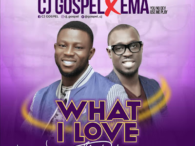 DOWNLOAD MP3:  CJ Gospel Ft. Ema Onyx – What I Love About You | @gospel_cj