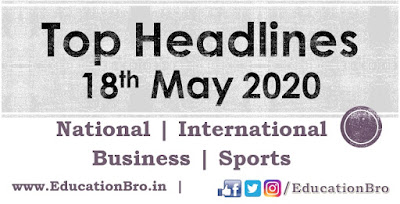 Top Headlines 18th May 2020: EducationBro