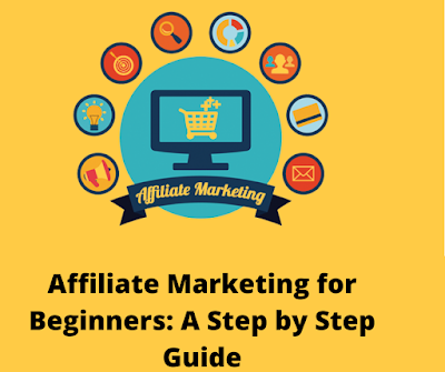 Affiliate Marketing for Beginners: A Step by Step Guide.