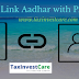 How to Link Aadhar to PAN-Deadline for Link Aadhar  Card with Pan Card