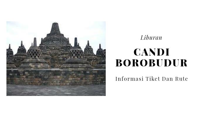 Tiket Masuk Candi Borobudur Dan Rute Menuju Lokasi 2019