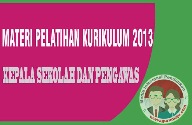 Materi Pelatihan (Diklat) Kurikulum 2013 Tahun 2018 untuk Kepala Sekolah dan Pengawas Sekolah