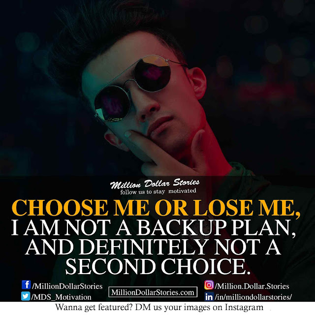good morning quotes: Choose me or lose me i am not a backup plan and definitely not a second choice