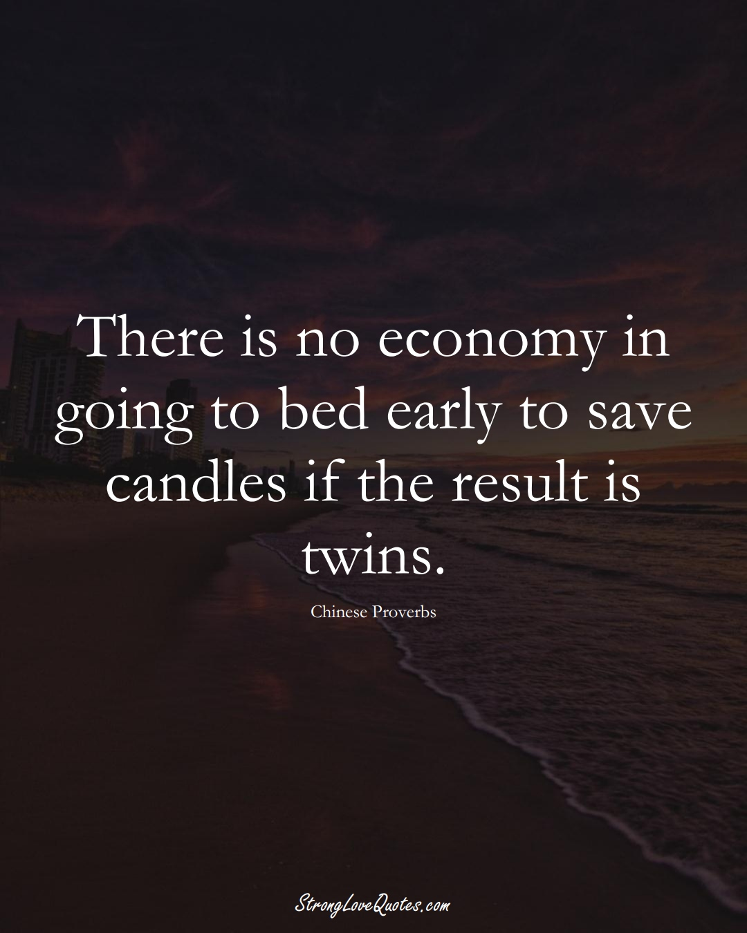 There is no economy in going to bed early to save candles if the result is twins. (Chinese Sayings);  #AsianSayings