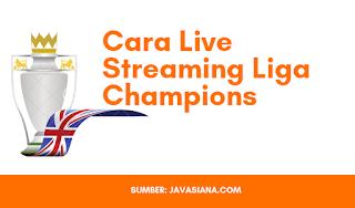 Cara Nonton atau Live Streaming Liga Champions Terbaru