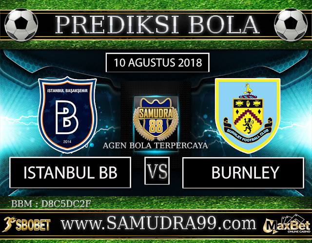 PREDIKSI TEBAK SKOR JITU ISTANBUL BB VS BURNLEY 10 AGUSTUS 2018