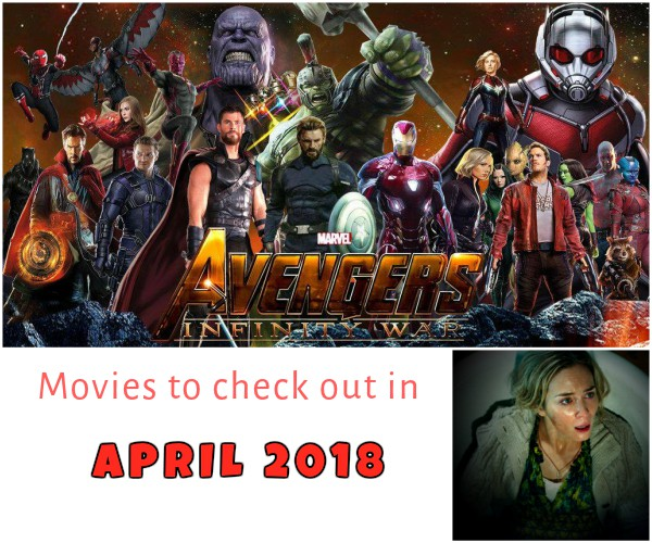 Movies to check out in Hollywood in April 2018 - Avengers Infinity Wars and A Quiet Place