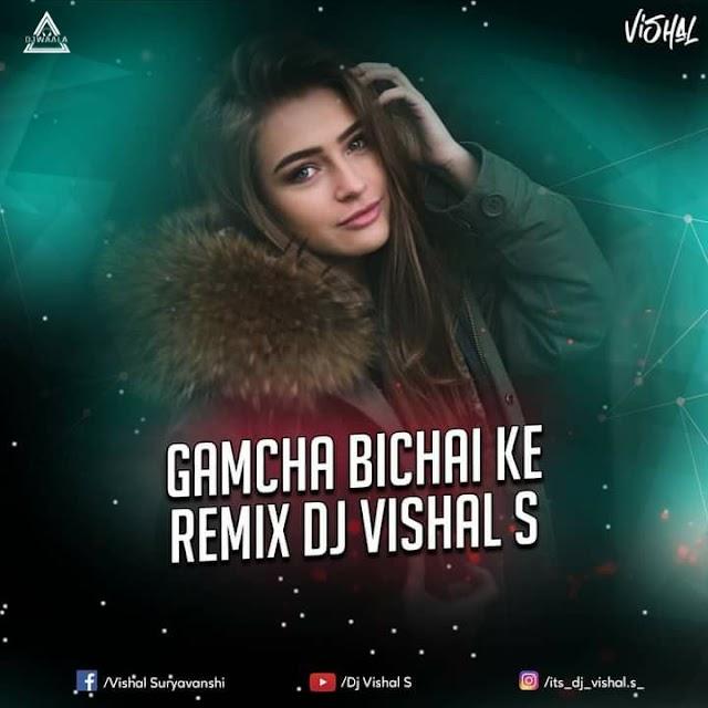 GAMCHHA BICHAI KE (REMIX) - DJ VISHAL S