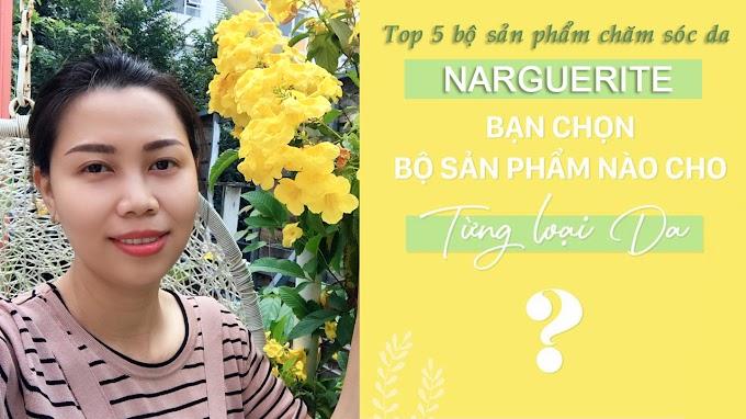 Top 5 bộ sản phẩm chăm sóc da Narguerite cho từng loại da