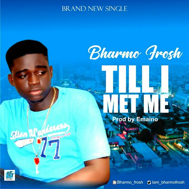 [Music] Bharmo Frosh - Till I Met Me