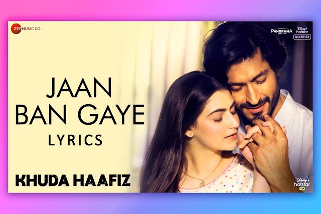 Jaan Ban Gaye Song Lyrics and Karaoke from movie Khuda Haafiz by Mithoon