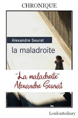 Chronique Alexandre Seurat - La maladroite