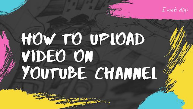 youtube video upload kaise karte hain how to properly upload videos on youtube i web digi