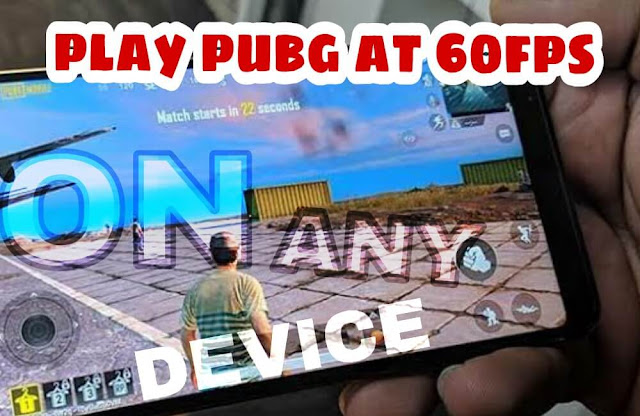 How To Play PUBG MOBILE At 60fps On Any Device