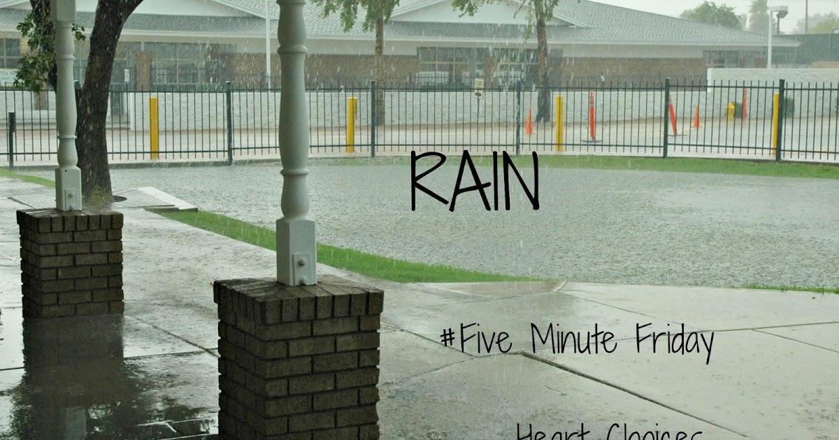 Heart Choices: Five Minute Friday: Rain