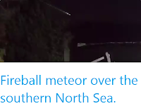 https://sciencythoughts.blogspot.com/2020/02/fireball-meteor-over-southern-north-sea.html