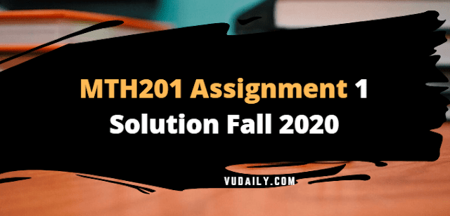 MTH201 Assignment No.1 Solution Fall 2020