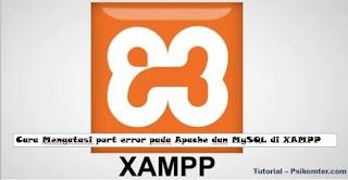 Cara Mengatasi Error pada Apache dan MySQL di XAMPP
