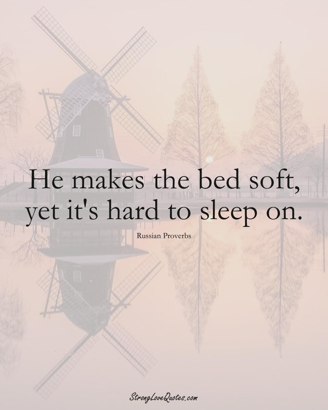 He makes the bed soft, yet it's hard to sleep on. (Russian Sayings);  #AsianSayings