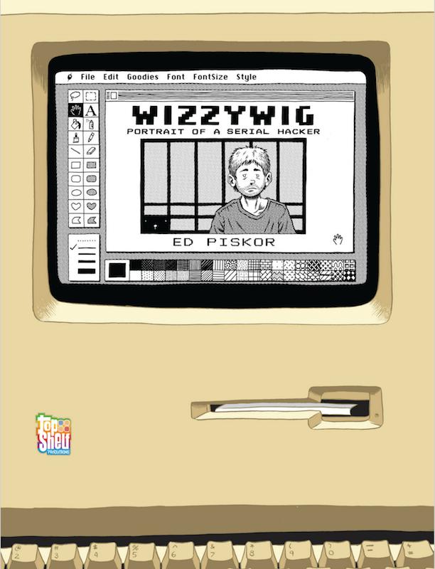Wizzywig: Portrait of a Serial Hacker, by Ed Piskor.