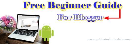 Guide For Blogger| Easy it's Free Beginner Guide