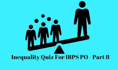 Inequality Quiz For IBPS PO - Part 8