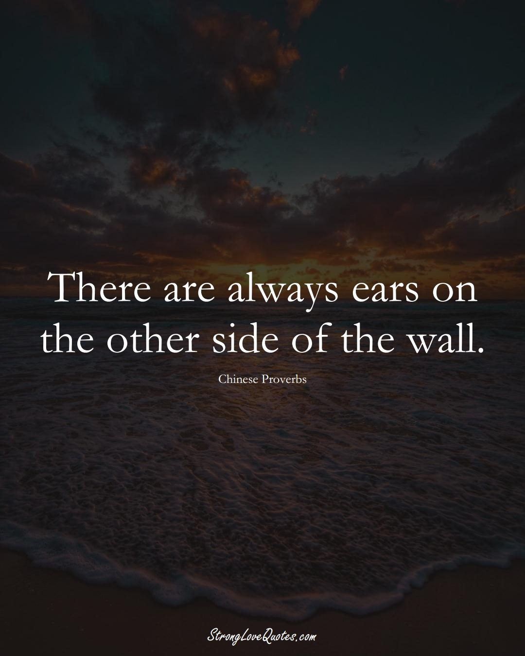 There are always ears on the other side of the wall. (Chinese Sayings);  #AsianSayings