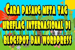 Cara pasang meta tag hreflag internasional di blogspot dan wordpress