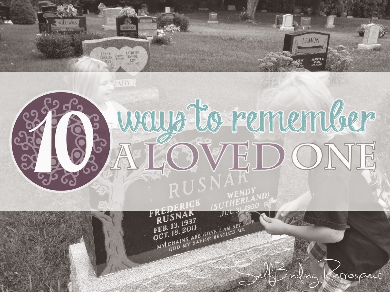 Ten Ways To Remember A Loved One - SelfBinding Retrospect by Alanna Rusnak