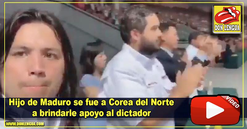 Hijo de Maduro se fue a Corea del Norte a brindarle apoyo al dictador