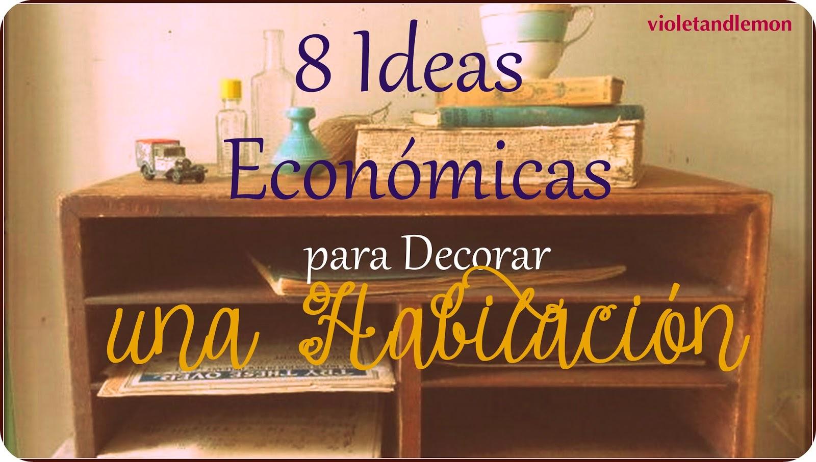 Violeta y lim n 8 ideas econ micas para decorar una for Ideas para decorar tu casa economicas