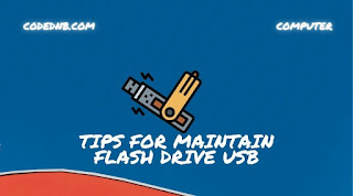 TIPS FOR MAINTAIN FLASH DRIVE USB