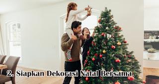Siapkan Dekorasi Natal Yang Menarik Bersama merupakan salah satu ide seru rayakan natal dirumah selama pandemi