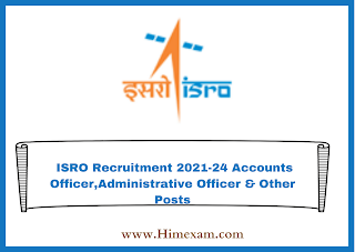ISRO Recruitment 2021-24 Accounts Officer,Administrative Officer & Other Posts
