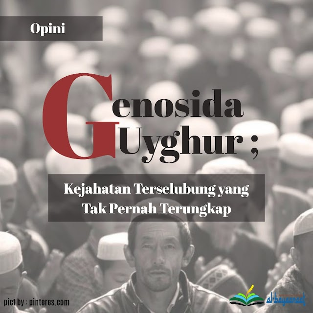 Genosida Uyghur; Kejahatan Terselubung yang Tak Pernah Terungkap