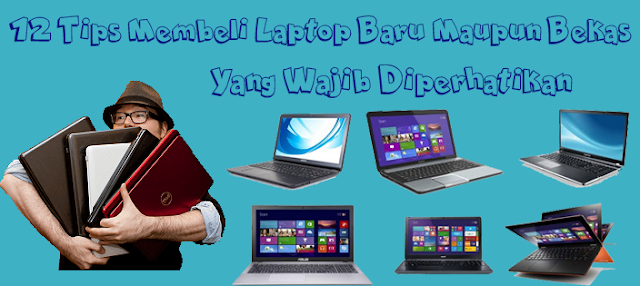 12 Tips Membeli Laptop Baru Maupun Bekas