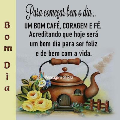 Para começar bem o dia...  Um bom café, coragem e fé.  Acreditando que hoje será   um bom dia para ser feliz   e de bem com a vida.  Bom Dia!