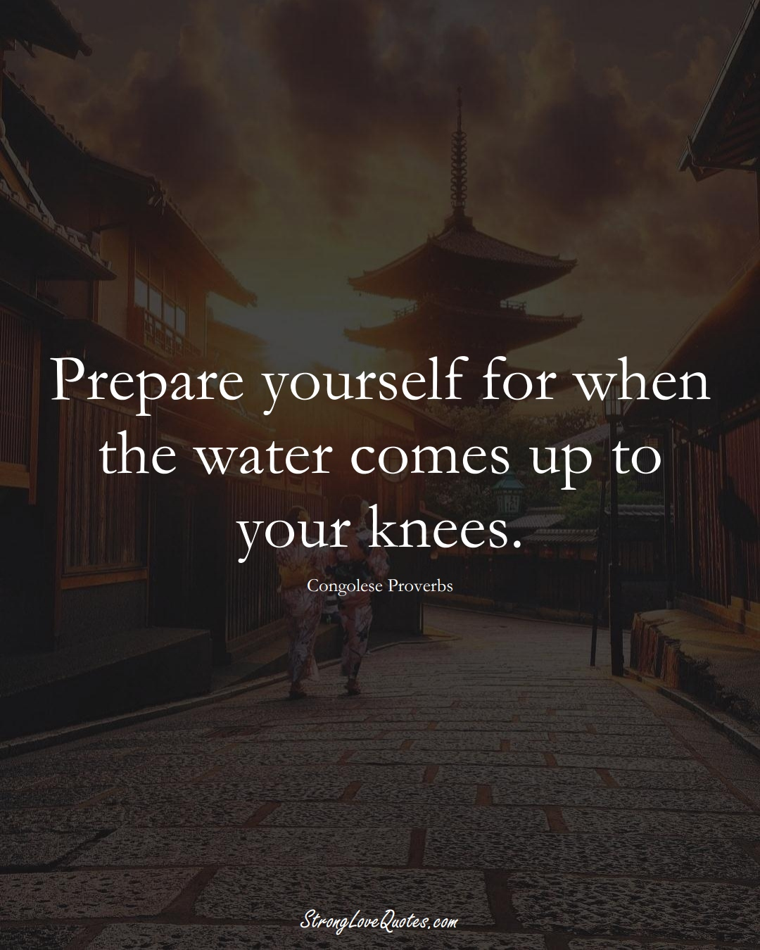 Prepare yourself for when the water comes up to your knees. (Congolese Sayings);  #AfricanSayings