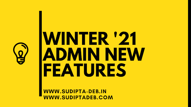 New Admin Features From Winter 21 Release