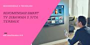 Rekomendasi Smart TV Dibawah 5 Juta Terbaik
