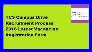 TCS Campus Drive Recruitment Process 2016 Latest Vacancies Registration Form