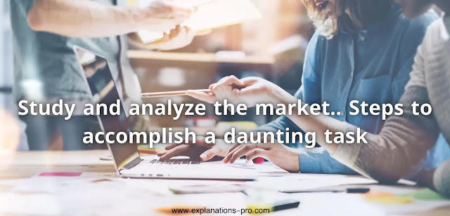 Study and analyze the market.. Steps to accomplish a daunting task