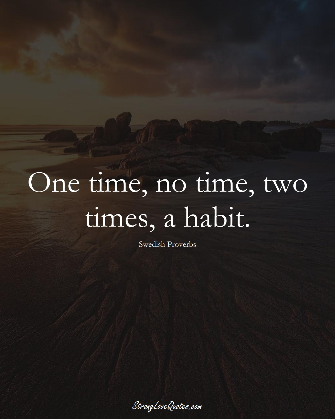 One time, no time, two times, a habit. (Swedish Sayings);  #EuropeanSayings