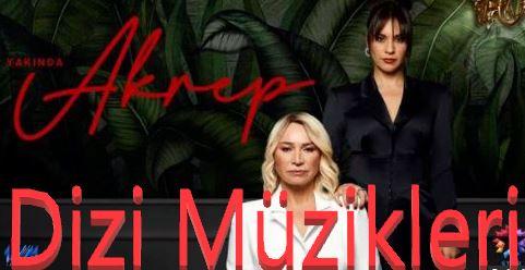 Akrep Dizisi Son Bölüm Çalan Şarkı ve Dizi Müzikleri
