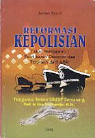 REFORMASI KEPOLISIAN POLRI HARUS OTONOM DAN TERPISAH DARI ABRI Karya: Anton Tabah