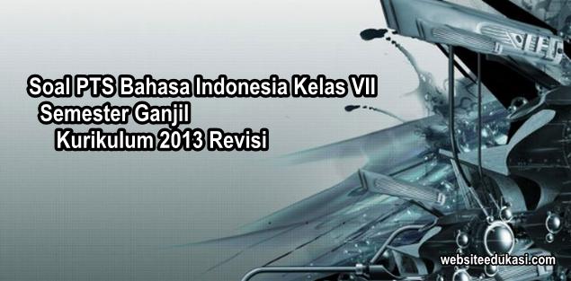 Soal PTS/UTS Bahasa Indonesia Kelas 7 Semester 1 K13 Revisi