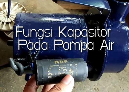 Fungsi Utama Kondensor ( Kapasitor ) Pada Mesin Pompa Air